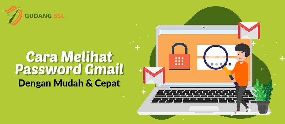 Cara Melihat Password Gmail Dengan Mudah Cepat Gudangssl